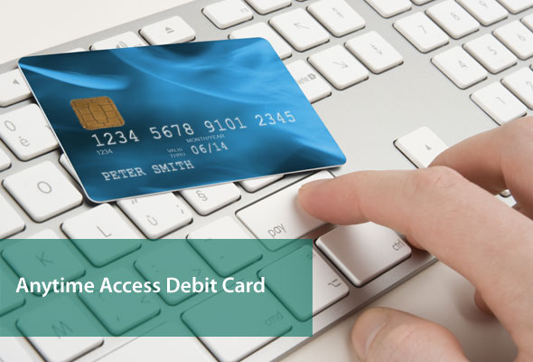 Anytime Access Debit Card
